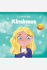 I Choose Kindness: A Colorful, Picture Book About Kindness, Compassion, and Empathy (Teacher and Therapist Toolbox: I Choose 3) Kindle Edition