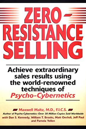 Zero-Resistance Selling: Achieve Extraordinary Sales Results Using World Renowned Techniques of Psycho Cyberneti