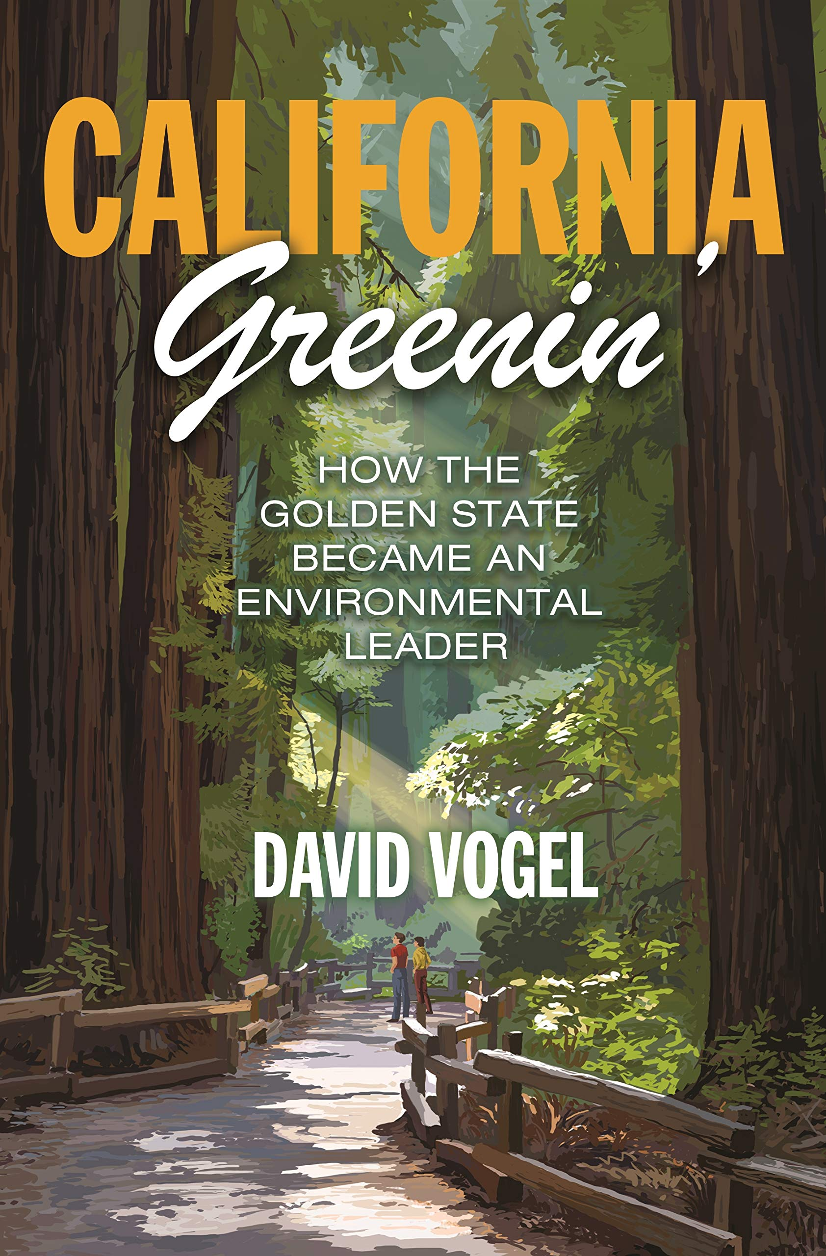 California Greenin': How the Golden State Became an Environmental Leader (Princeton Studies in American Politics: Historical, International, and Comparative Perspectives Book 162)