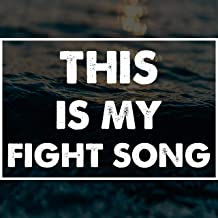This Is My Fight Song
