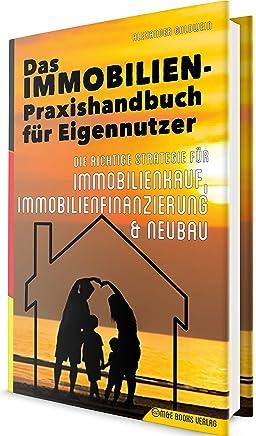 Das Immobilien-Praxishandbuch f�r Eigennutzer: Die richtige Strategie f�r Immobilienkauf, Immobilienfinanzierung & Neubau : B�cher