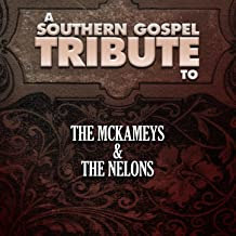 A Southern Gospel Tribute to the Mckameys & the Nelons