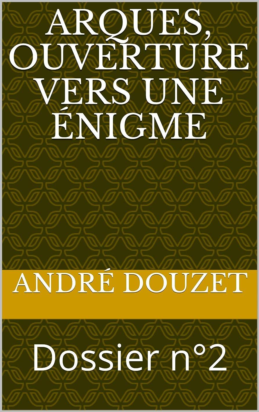香り逆クローゼットArques, ouverture vers une énigme: Dossier n°2 (Dossiers Rennes-le-Chateau) (French Edition)