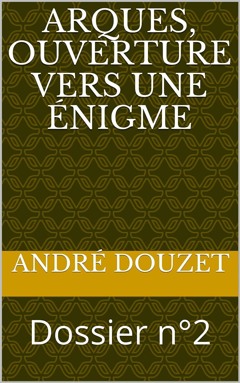 非互換妨げる進化Arques, ouverture vers une énigme: Dossier n°2 (Dossiers Rennes-le-Chateau) (French Edition)