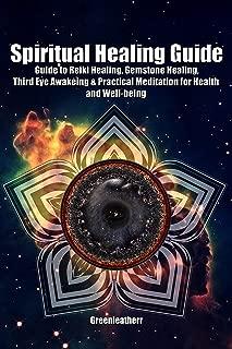 Spiritual Healing Guide: Guide to Reiki Healing, Gemstone Healing, Third Eye Awakeing & Practical Meditation for Health and Well-being