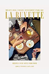 La Buvette: Recipes and Wine Notes from Paris Kindle Edition