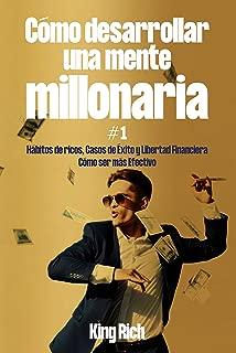 Como Desarrollar Una Mente Millonaria Vol1: Hábitos De Ricos,Casos De Éxito y Libertad Financiera,Como Ser Mas Efectivo (Spanish Edition)