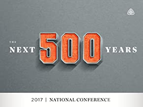 The Next 500 Years: 2017 National Conference