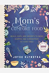 Mom's Comfort Food: Meals, Sides, and Desserts to Bring Warmth and Contentment to Your Table Kindle Edition