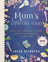 Mom's Comfort Food: Meals, Sides, and Desserts to Bring Warmth and Contentment to Your Table