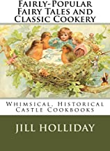 Fairly-Popular Fairy Tales and Classic Cookery: Whimsical, Historical Castle Cookbooks (Volume 1)