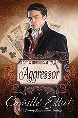 Lady Wynwood's Spies, volume 3: Aggressor (Lady Wynwood's Spies series) Kindle Edition