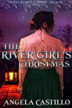 The River Girl's Christmas (Texas Women of Spirit Book 4)
