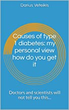 Causes of type 1 diabetes: my personal view how do you get it: Doctors and scientists will not tell you this...