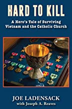 Hard to Kill: A Hero's Tale of Surviving Vietnam and the Catholic Church