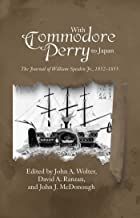 With Commodore Perry to Japan: The Journal of William Speiden Jr., 1852-1855 (New Perspectives in Maritime History and Nau...