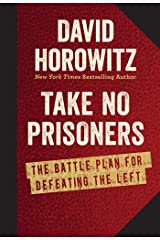 Take No Prisoners: The Battle Plan for Defeating the Left Kindle Edition