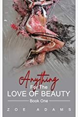 Anything for The Love of Beauty: Book One (Anything for The Love of Beauty Series 1) Kindle Edition