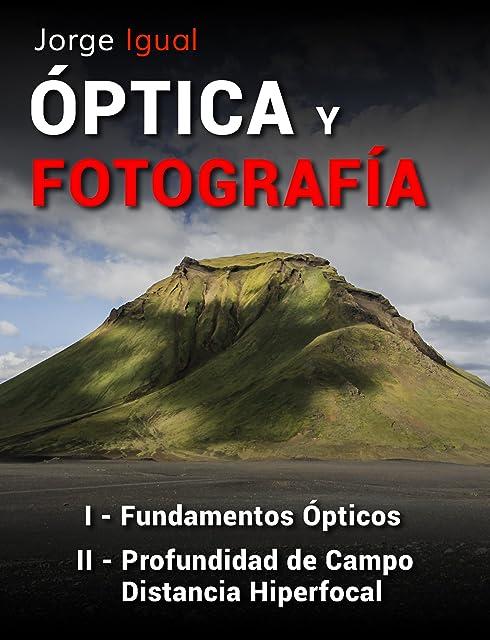 PACK ÓPTICA Y FOTOGRAFÍA LIBROS 1 y 2: Fundamentos Ópticos Profundidad de Campo y Distancia Hiperfocal