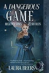 A Dangerous Game (Regency Spies & Secrets Book 2) Kindle Edition