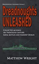 Dreadnoughts Unleashed: Collected musings on twentieth century naval battles and warship design