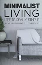 Minimalist Living: Complete Guide to Minimalism, How to Declutter Your Home, Sim: Volume 1 (Travel, Transportation, Home, Budget, Digital, Shopping, Less is More)