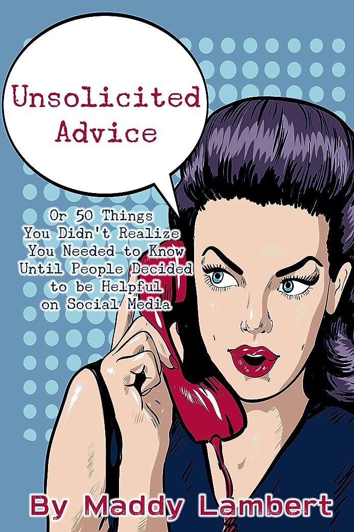 顔料間接的悪夢Unsolicited Advice: Or 50 Things You Didn't Realize You Needed to Know Until People Decided to be Helpful on Social Media (English Edition)