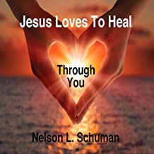 Jesus Loves to Heal Through You