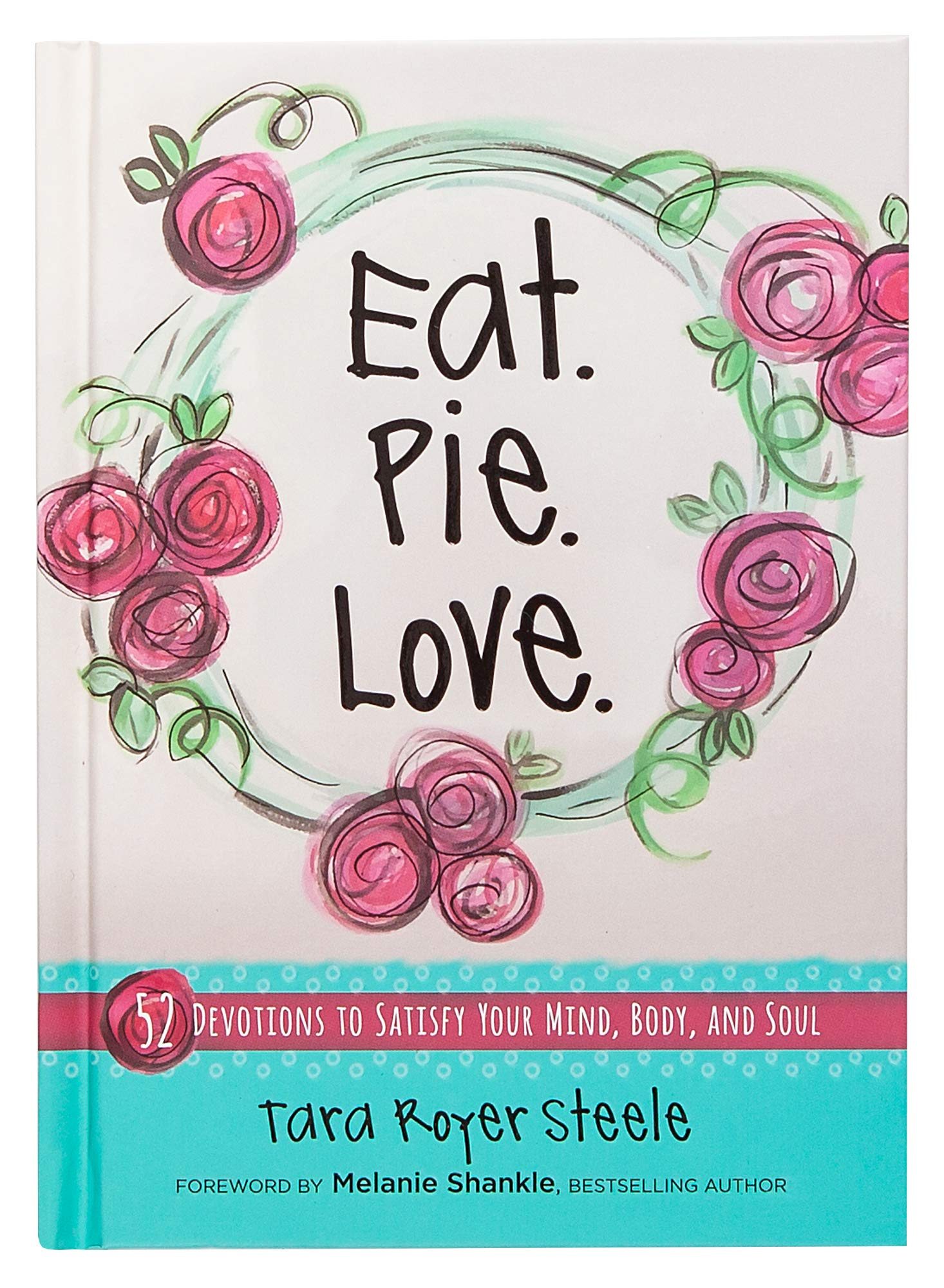 Eat. Pie. Love: 52 Devotions To Satisfy Your Mind, Body, And Soul (Hardcover) – Devotional Book With Quirky Illustrations ...