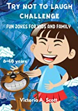 TRY NOT TO LAUGH CHALLENGE-FUN JOKES FOR KIDS AND FAMILY: Hilarious and Interactive jokes for kids and teens (6-18 years) (English Edition)