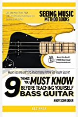 9 Things You Must Know Before Teaching Yourself Bass Guitar: Music Tips and Learning Advice from a Fellow Self-Taught Bassist Kindle Edition