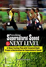 PROVOKING SUPERNATURAL SPEED FOR YOUR NEXT LEVEL: A 7 Days Fasting Plan with Targeted Night Prayers & Declarations for Supernatural speed ( NO MORE DELAY)