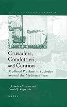 Crusaders, Condottieri, and Cannon: Medieval Warfare in Societies Around the Mediterranean (History of Warfare, 13)