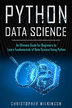 Python Data Science: An Ultimate Guide for Beginners to Learn Fundamentals of Data Science Using Python