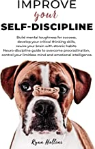 Improve your Self-Discipline: Build mental toughness for success, develop your critical thinking skills, rewire your brain with atomic habits. Neuro-discipline ... guide to overcome procrastination, contr