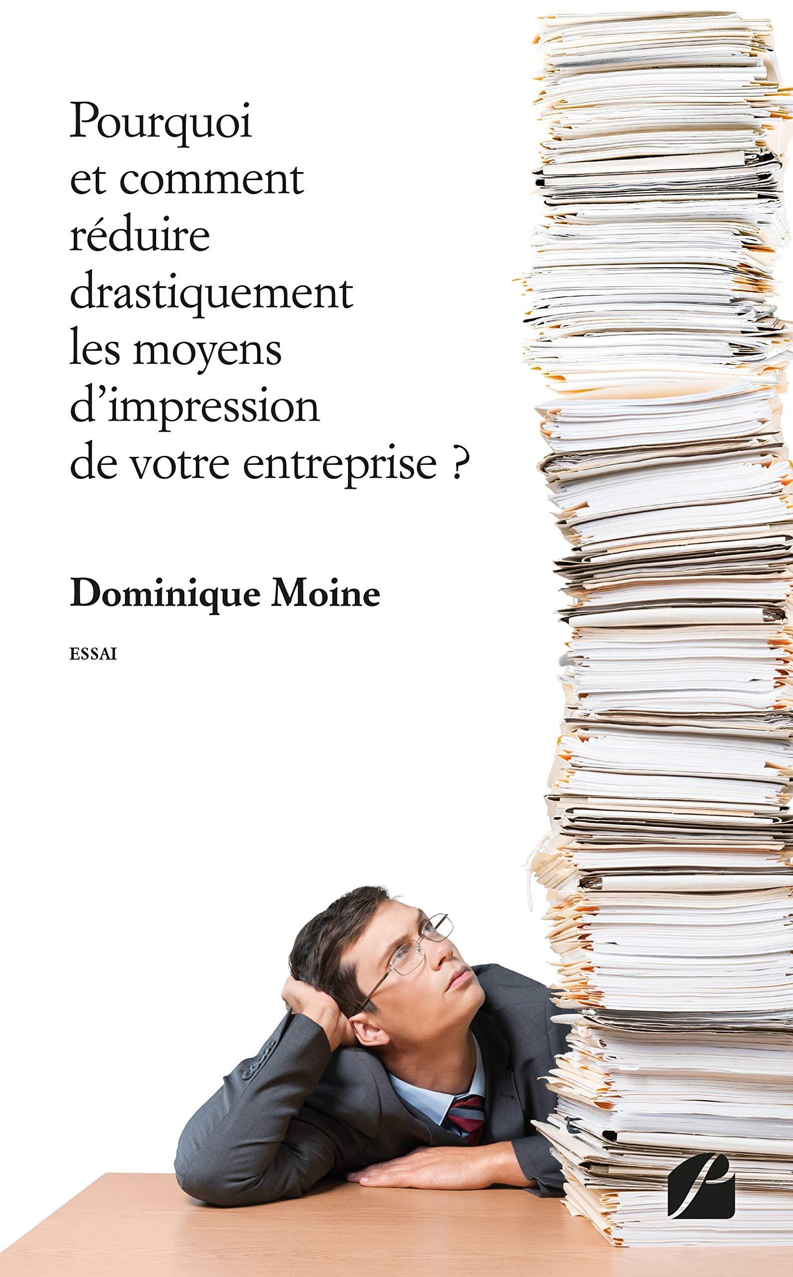 Pourquoi et comment réduire drastiquement les moyens d'impression de votre entreprise ? (Essai) (French Edition)