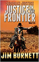 Jedidiah Justice: Justice on the Frontier: The Reckoning (Justice on the Frontier Western Series Book 5)