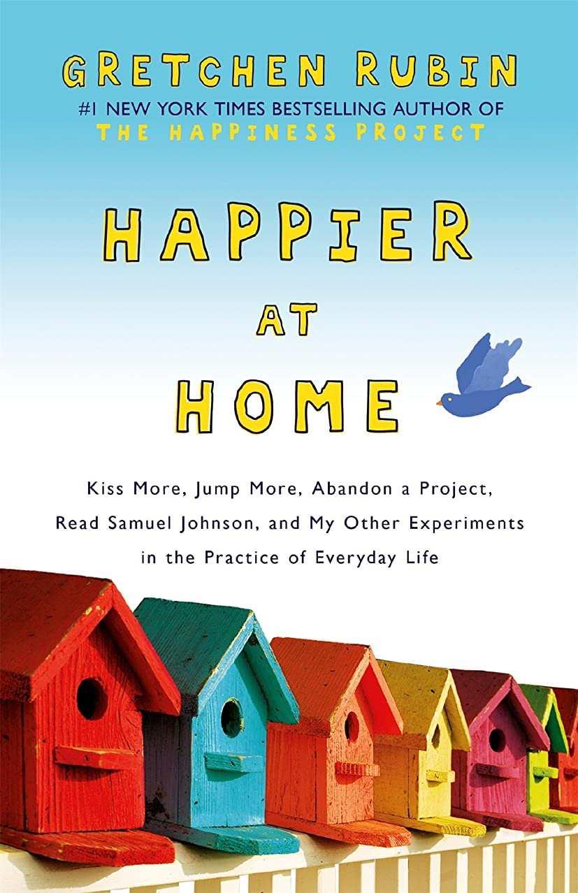 幾何学合体未使用Happier at Home: Kiss More, Jump More, Abandon a Project, Read Samuel Johnson, and My Other Experiments in the Practice of Everyday Life (English Edition)