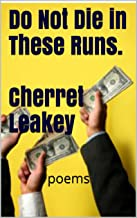 Do Not Die in These Runs. Cherret Leakey: poems (Celebrate Love and Life Book 8)