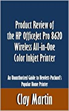 Product Review of the HP OfficeJet Pro 8620 Wireless All-in-One Color Inkjet Printer: An Unauthorized Guide to Hewlett-Packard's Popular Home Printer [Article] (English Edition)