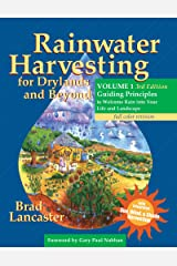 Rainwater Harvesting for Drylands and Beyond, Volume 1, 3rd Edition: Guiding Principles to Welcome Rain Into Your Life and Landscape Kindle Edition