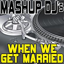 When We Get Married (Remix Tools For Mash-Ups)