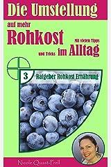 Die Umstellung auf mehr Rohkost im Alltag: Mit vielen Tipps und Tricks (Ratgeber Rohkost Ernährung 3) Kindle Ausgabe