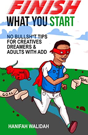 Finish What You Start: No Bullsh*t Tips for Creatives, Dreamers and Adults with ADD