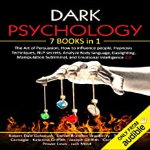 Dark Psychology: 7 in 1: The Art of Persuasion, How to Influence people, Hypnosis Techniques, NLP Secrets, Analyze Body la...