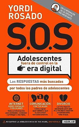 ¡SOS! Adolescentes fuera de control en la era digital: Las respuestas más buscadas por todos los padres de adolescentes