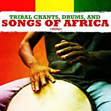 Tribal Chants, Drums, And Songs Of Africa (Digitally Remastered)