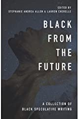 Black From the Future: A Collection of Black Speculative Writing Kindle Edition