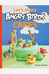 Let's Make Angry Birds Cakes: 25 unique cake designs featuring the Angry Birds and Bad Piggies Paperback