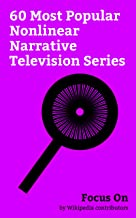 Focus On: 60 Most Popular Nonlinear Narrative Television Series: Legion (TV series), This Is Us (TV series), The Walking Dead (TV series), The Flash (2014 ... (TV series), The Vampire Diaries, etc.